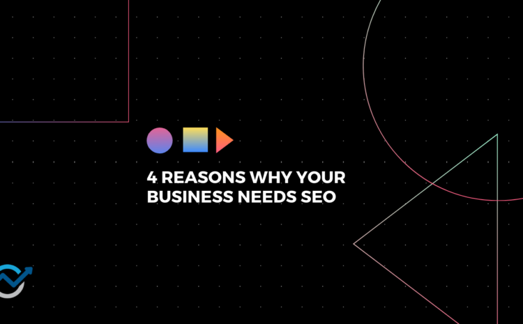 4 reasons you need seo for your business
